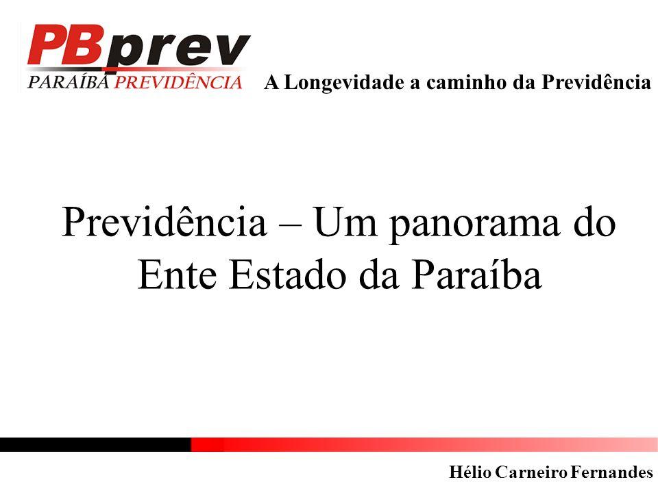 A Longevidade a caminho da Previdência Previdência – Um panorama do Ente Estado da Paraíba Hélio Carneiro Fernandes