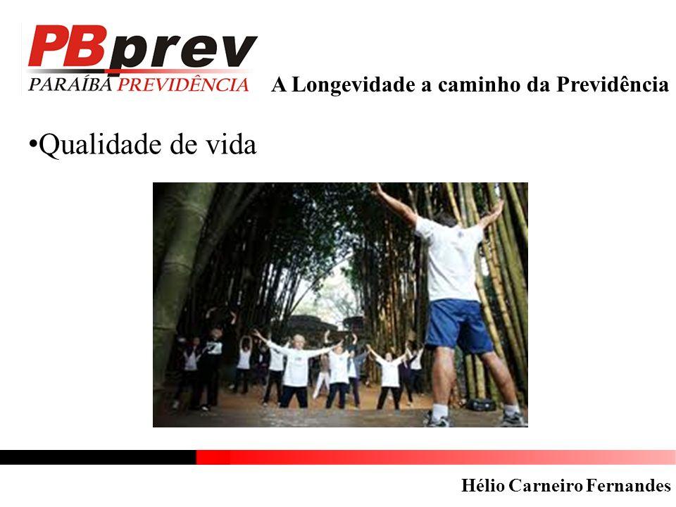 A Longevidade a caminho da Previdência Qualidade de vida Hélio Carneiro Fernandes