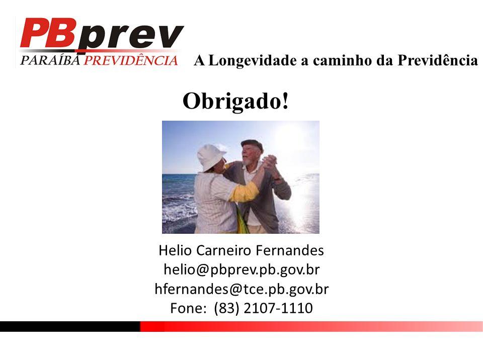 A Longevidade a caminho da Previdência Helio Carneiro Fernandes helio@pbprev.pb.gov.br hfernandes@tce.pb.gov.br Fone: (83) 2107-1110 Obrigado!