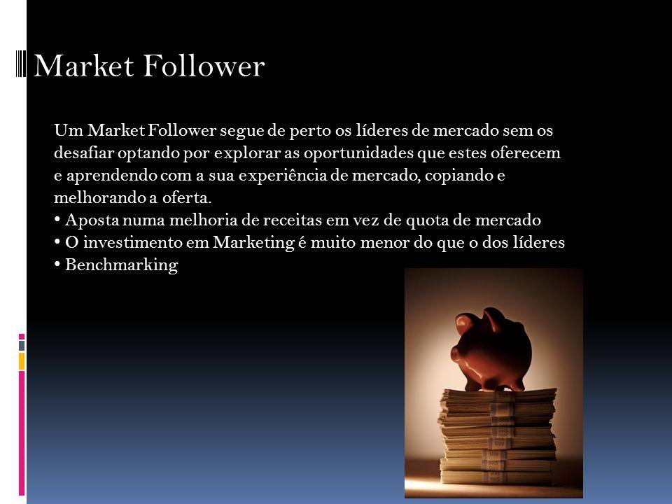 Market Follower Um Market Follower segue de perto os líderes de mercado sem os desafiar optando por explorar as oportunidades que estes oferecem e apr