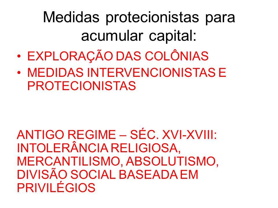 Medidas protecionistas para acumular capital: EXPLORAÇÃO DAS COLÔNIAS MEDIDAS INTERVENCIONISTAS E PROTECIONISTAS ANTIGO REGIME – SÉC. XVI-XVIII: INTOL