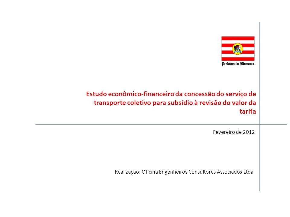 Estudo econômico-financeiro da concessão do serviço de transporte coletivo para subsídio à revisão do valor da tarifa Fevereiro de 2012 Realização: Of