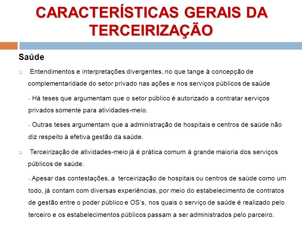 CARACTERÍSTICAS GERAIS DA TERCEIRIZAÇÃO Saúde Entendimentos e interpretações divergentes, no que tange à concepção de complementaridade do setor priva