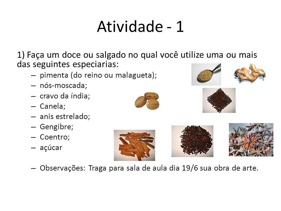 Atividade - 1 1) Faça um doce ou salgado no qual você utilize uma ou mais das seguintes especiarias: – pimenta (do reino ou malagueta); – nós-moscada;