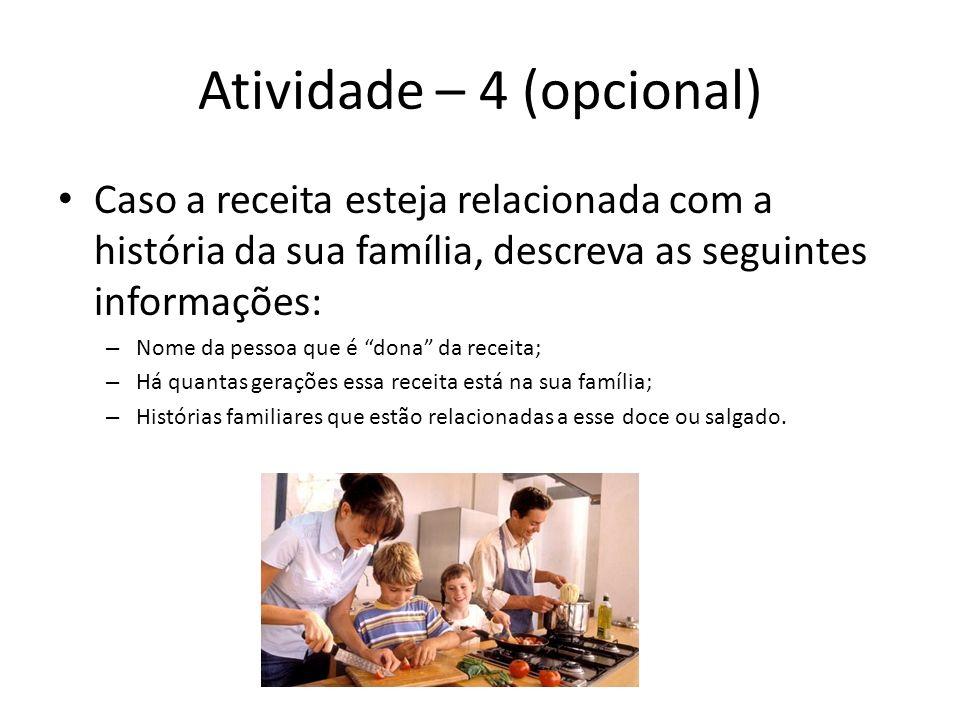 Atividade – 4 (opcional) Caso a receita esteja relacionada com a história da sua família, descreva as seguintes informações: – Nome da pessoa que é do