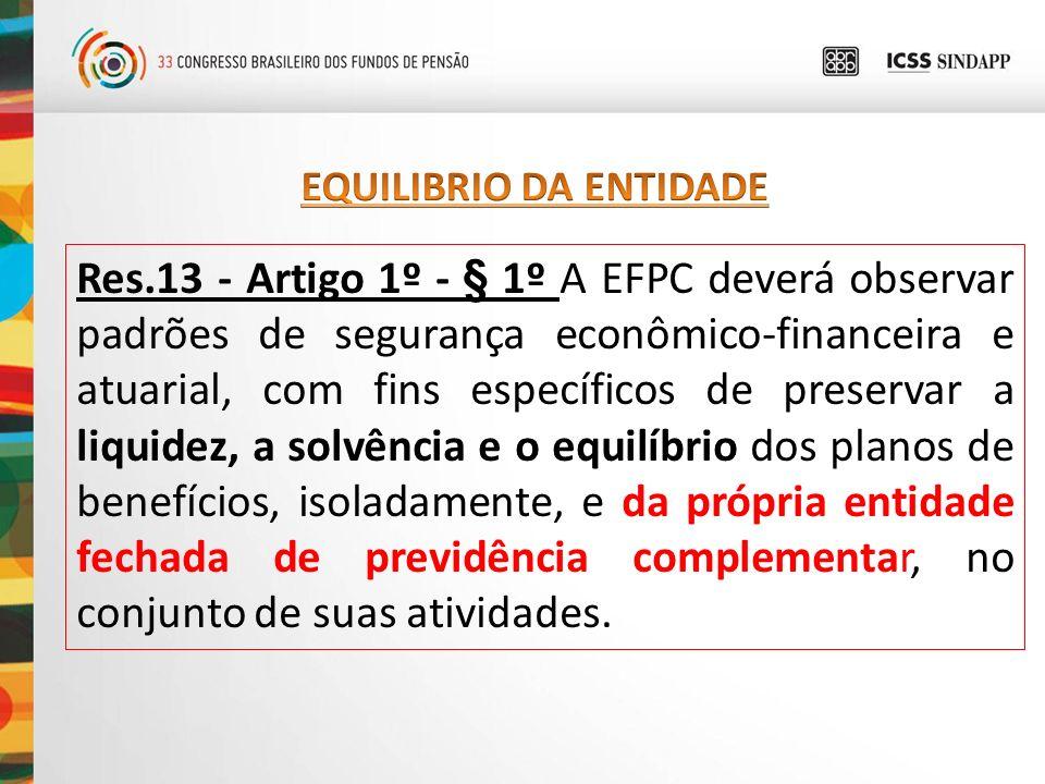 Res.13 - Artigo 1º - § 1º A EFPC deverá observar padrões de segurança econômico-financeira e atuarial, com fins específicos de preservar a liquidez, a