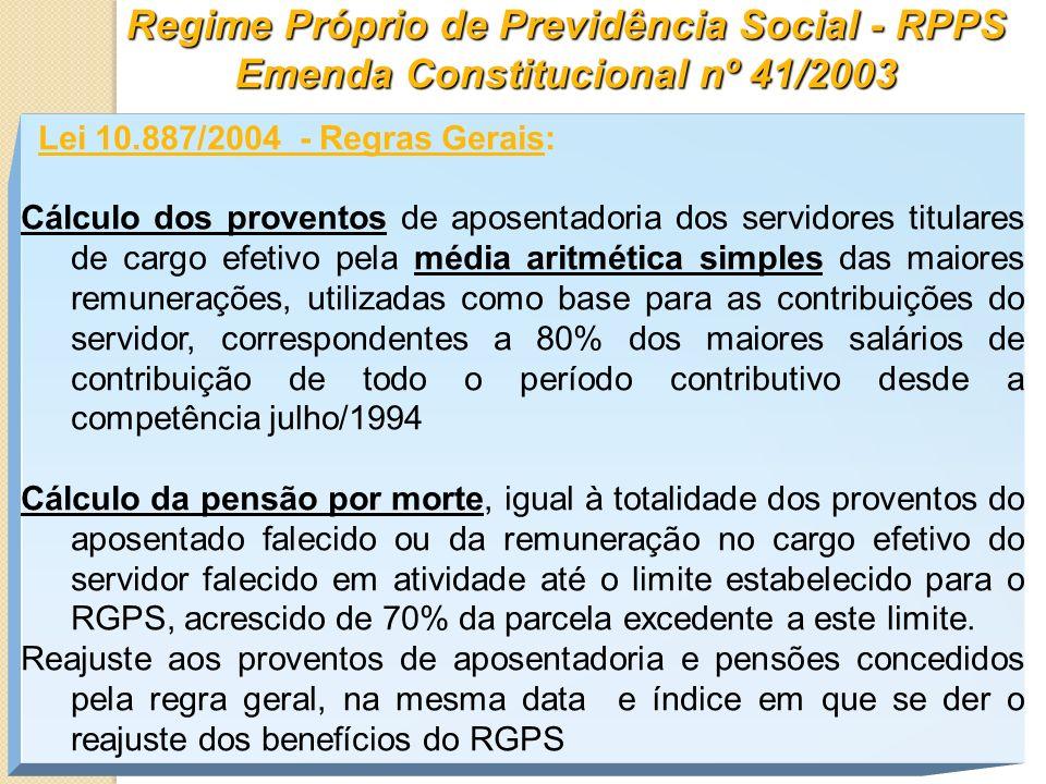 Regime Próprio de Previdência Social - RPPS Emenda Constitucional nº 41/2003 Lei 10.887/2004 - Regras Gerais: Cálculo dos proventos de aposentadoria d