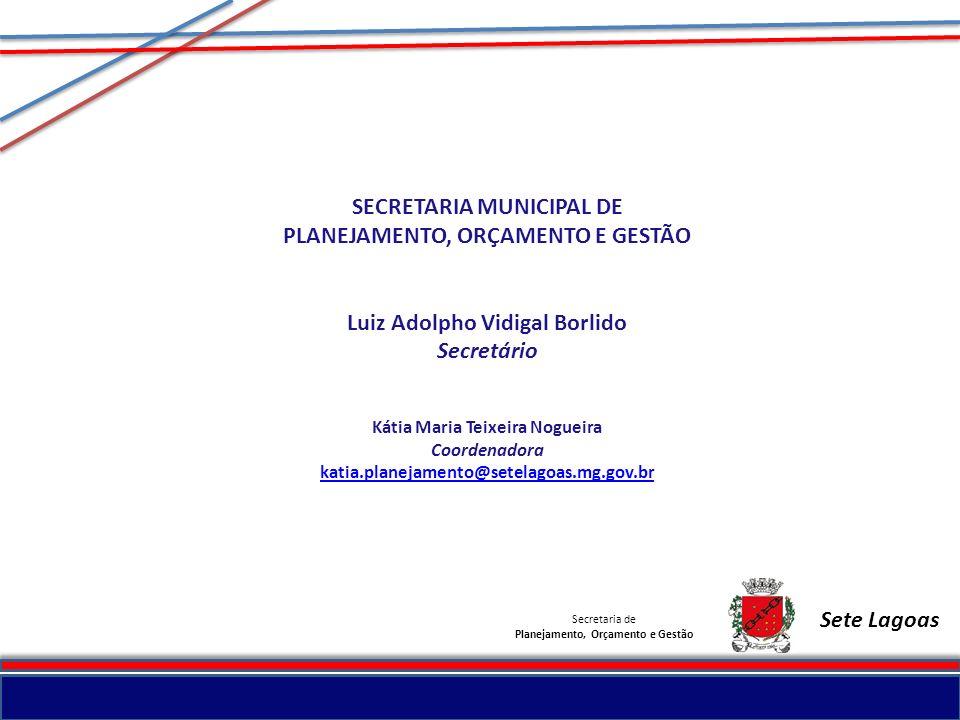 Secretaria de Planejamento, Orçamento e Gestão Sete Lagoas SECRETARIA MUNICIPAL DE PLANEJAMENTO, ORÇAMENTO E GESTÃO Luiz Adolpho Vidigal Borlido Secre