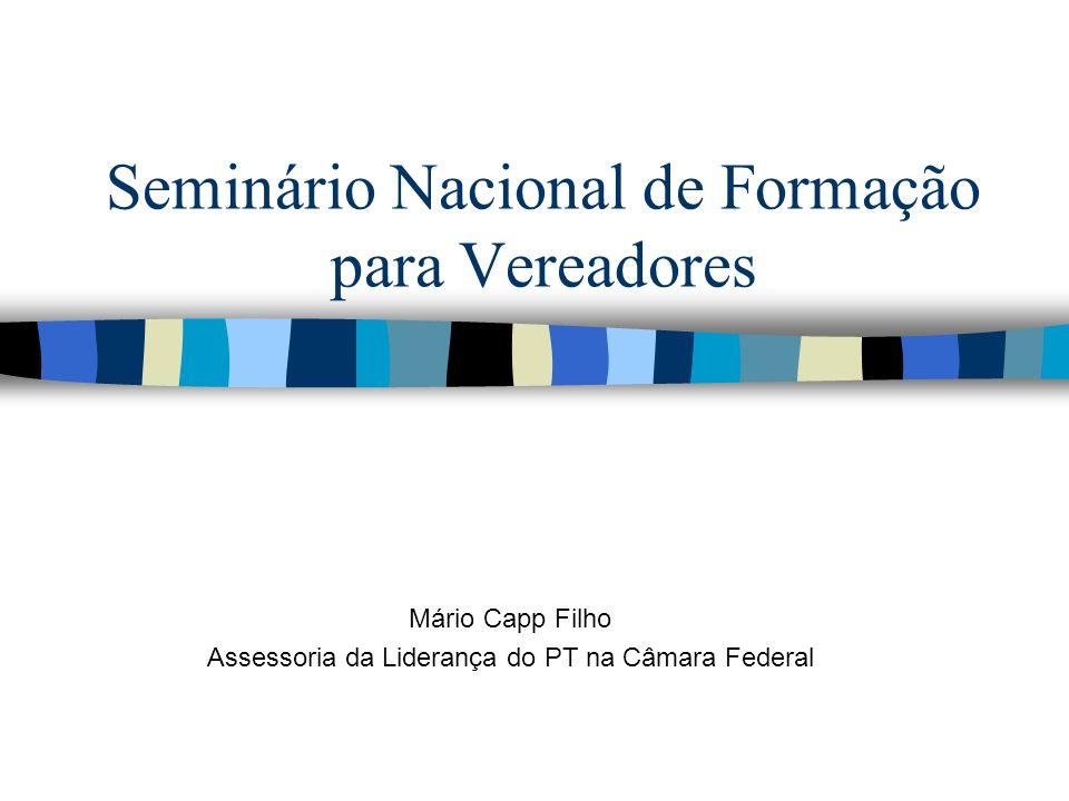 Seminário Nacional de Formação para Vereadores Mário Capp Filho Assessoria da Liderança do PT na Câmara Federal