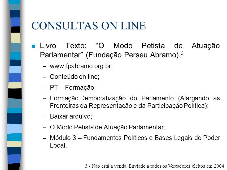 CONSULTAS ON LINE n Livro Texto: O Modo Petista de Atuação Parlamentar (Fundação Perseu Abramo). 3 –www.fpabramo.org.br; –Conteúdo on line; –PT – Form