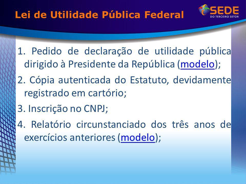 Lei de Utilidade Pública Federal 1. Pedido de declaração de utilidade pública dirigido à Presidente da República (modelo);modelo 2. Cópia autenticada