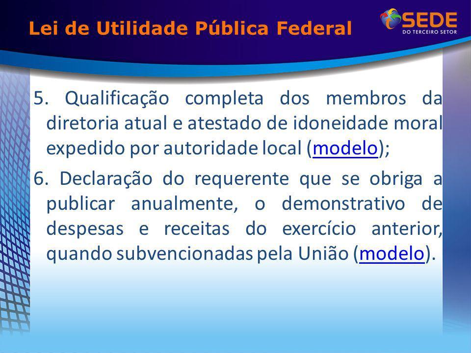Lei de Utilidade Pública Federal 5. Qualificação completa dos membros da diretoria atual e atestado de idoneidade moral expedido por autoridade local