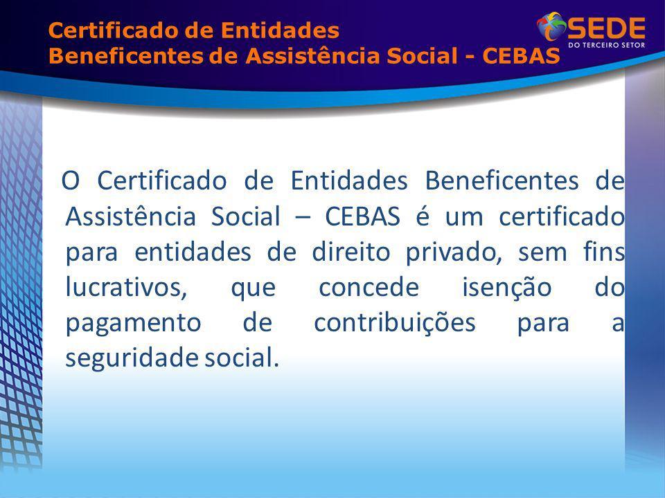 O Certificado de Entidades Beneficentes de Assistência Social – CEBAS é um certificado para entidades de direito privado, sem fins lucrativos, que con