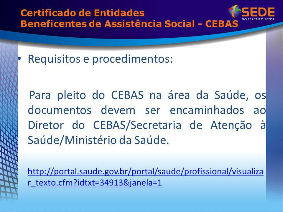 Certificado de Entidades Beneficentes de Assistência Social - CEBAS Requisitos e procedimentos: Para pleito do CEBAS na área da Saúde, os documentos d