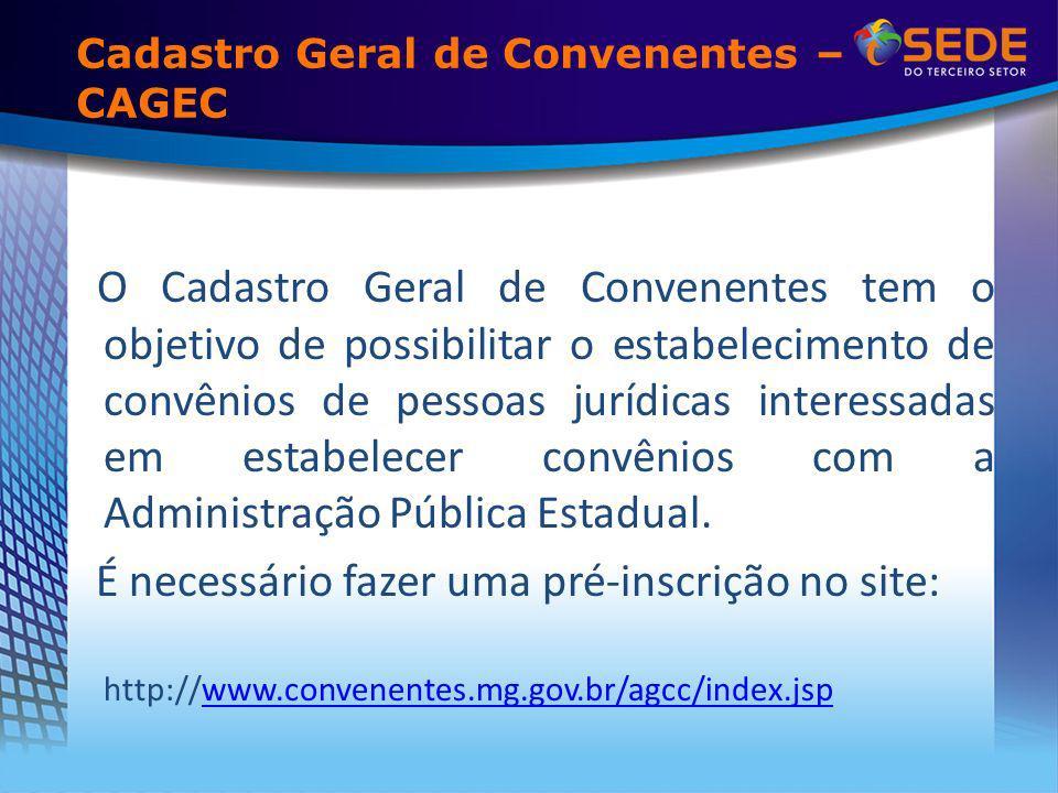 Cadastro Geral de Convenentes – CAGEC O Cadastro Geral de Convenentes tem o objetivo de possibilitar o estabelecimento de convênios de pessoas jurídicas interessadas em estabelecer convênios com a Administração Pública Estadual.
