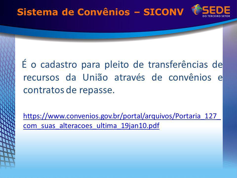 Sistema de Convênios – SICONV É o cadastro para pleito de transferências de recursos da União através de convênios e contratos de repasse. https://www
