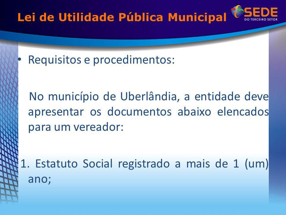 Lei de Utilidade Pública Municipal Requisitos e procedimentos: No município de Uberlândia, a entidade deve apresentar os documentos abaixo elencados p