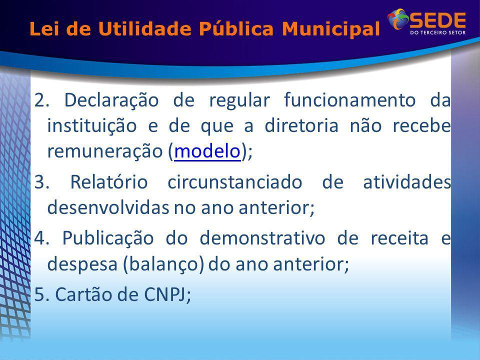 2. Declaração de regular funcionamento da instituição e de que a diretoria não recebe remuneração (modelo);modelo 3. Relatório circunstanciado de ativ