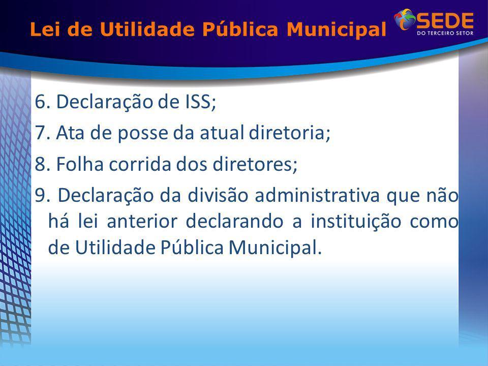 6.Declaração de ISS; 7. Ata de posse da atual diretoria; 8.
