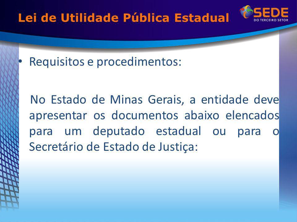 Lei de Utilidade Pública Estadual Requisitos e procedimentos: No Estado de Minas Gerais, a entidade deve apresentar os documentos abaixo elencados par