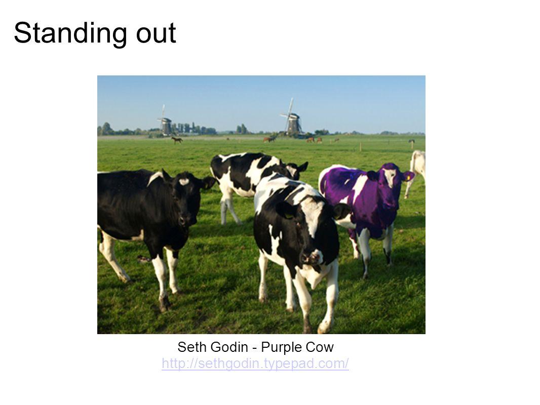 Standing out Seth Godin - Purple Cow http://sethgodin.typepad.com/