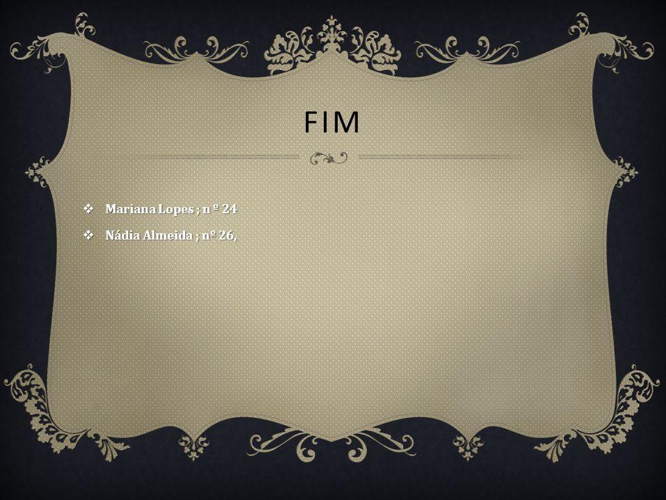 FIM M Mariana Lopes ; n º 24 N Nádia Almeida ; nº 26,