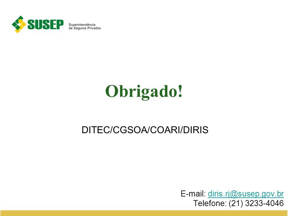 Obrigado! DITEC/CGSOA/COARI/DIRIS E-mail: diris.rj@susep.gov.brdiris.rj@susep.gov.br Telefone: (21) 3233-4046