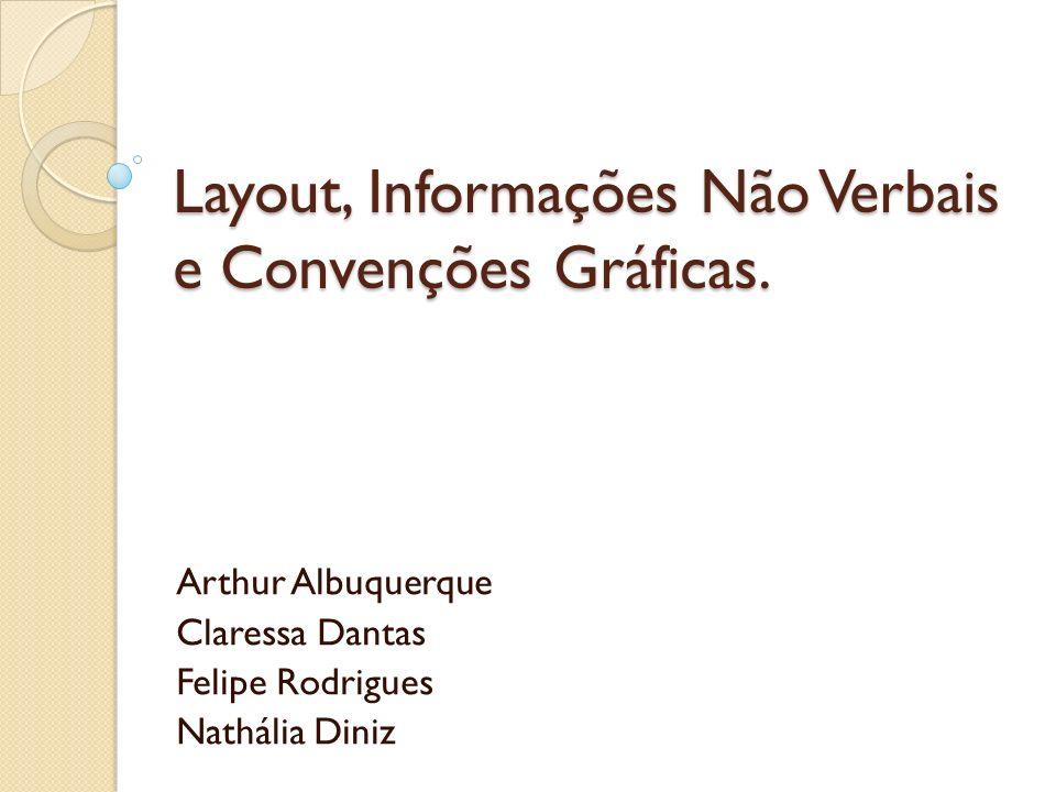 Layout, Informações Não Verbais e Convenções Gráficas. Arthur Albuquerque Claressa Dantas Felipe Rodrigues Nathália Diniz