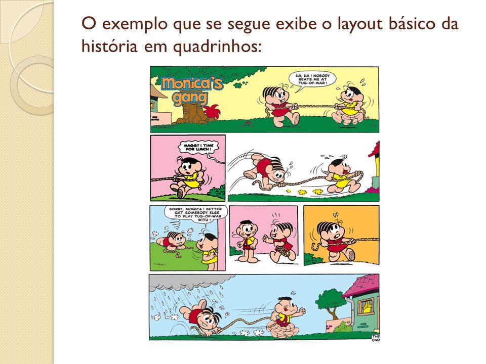 O exemplo que se segue exibe o layout básico da história em quadrinhos: