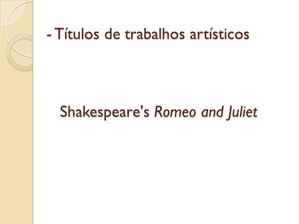 - Títulos de trabalhos artísticos Shakespeare's Romeo and Juliet