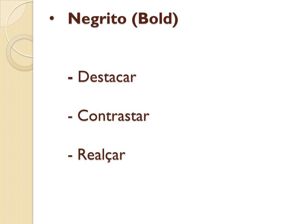 Negrito (Bold) - Destacar - Contrastar - Realçar Negrito (Bold) - Destacar - Contrastar - Realçar