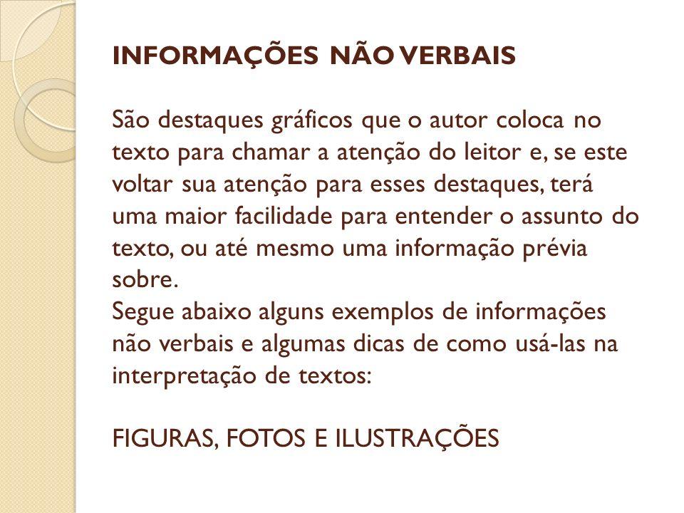 INFORMAÇÕES NÃO VERBAIS São destaques gráficos que o autor coloca no texto para chamar a atenção do leitor e, se este voltar sua atenção para esses de