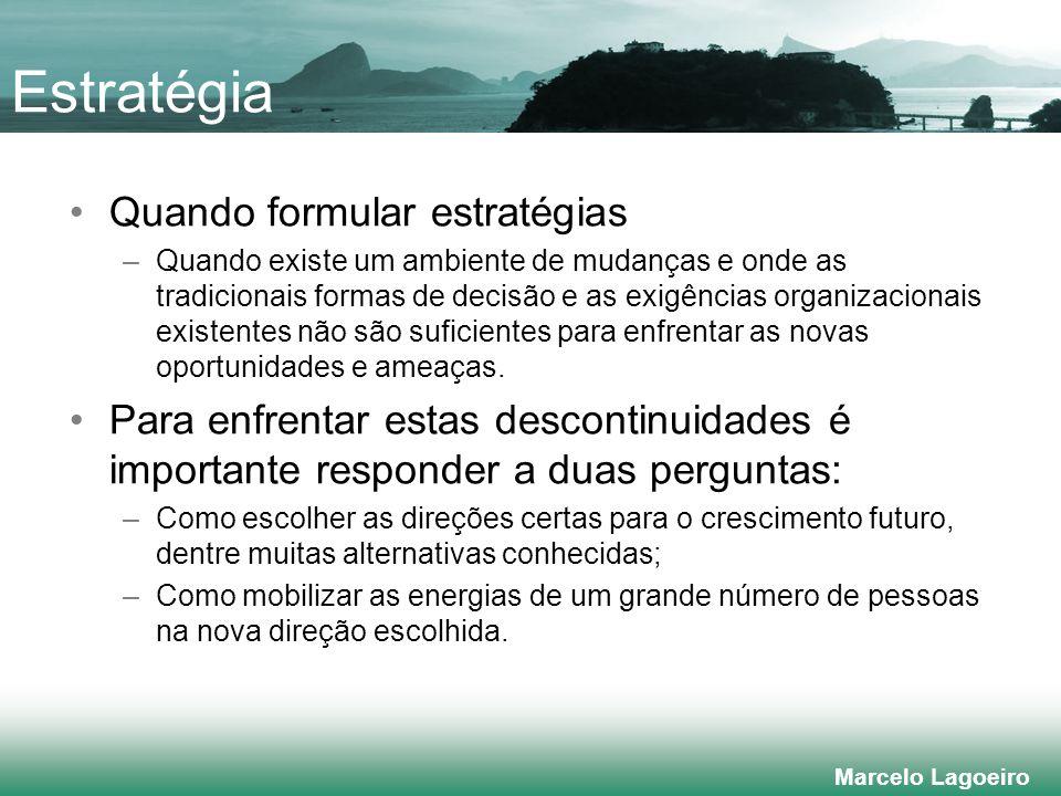 Marcelo Lagoeiro Quando formular estratégias –Quando existe um ambiente de mudanças e onde as tradicionais formas de decisão e as exigências organizacionais existentes não são suficientes para enfrentar as novas oportunidades e ameaças.