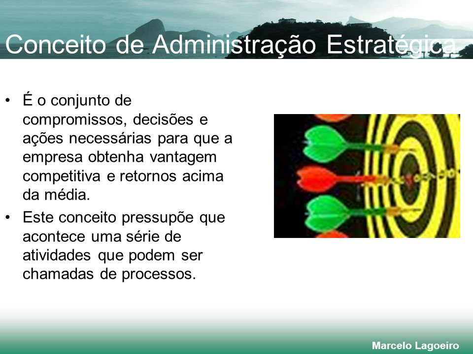 Marcelo Lagoeiro Características da Administração Estratégica Orientação externa de mercado – As organizações precisam ser orientadas externamente – em direção a clientes, concorrentes, mercado e ambiente de mercado.