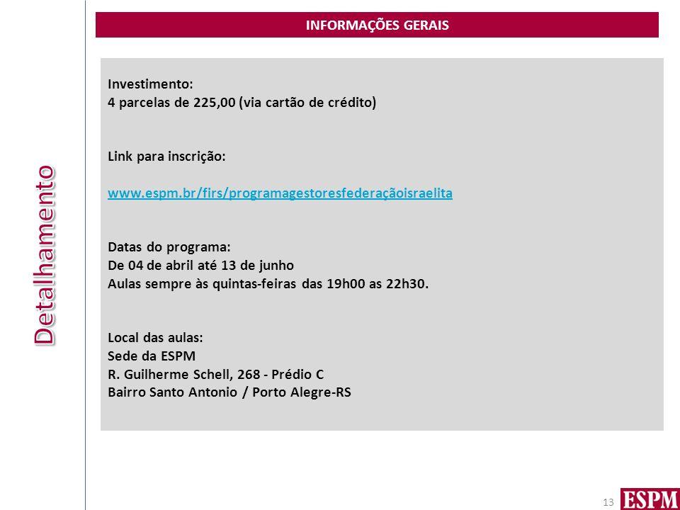INFORMAÇÕES GERAIS 13 Investimento: 4 parcelas de 225,00 (via cartão de crédito) Link para inscrição: www.espm.br/firs/programagestoresfederaçãoisrael