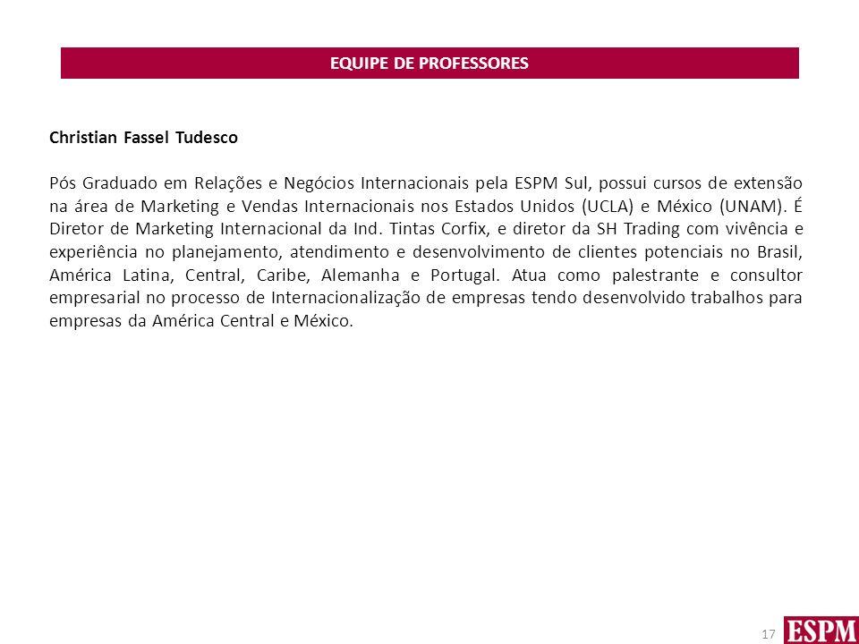 EQUIPE DE PROFESSORES 17 Christian Fassel Tudesco Pós Graduado em Relações e Negócios Internacionais pela ESPM Sul, possui cursos de extensão na área