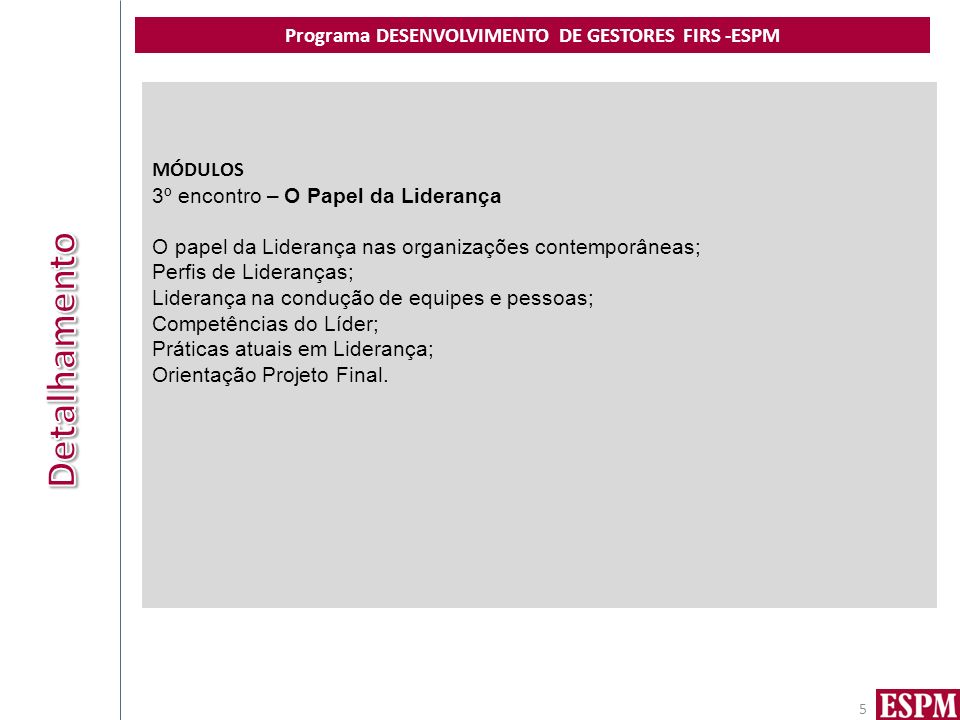 Programa DESENVOLVIMENTO DE GESTORES FIRS -ESPM 5 MÓDULOS 3º encontro – O Papel da Liderança O papel da Liderança nas organizações contemporâneas; Per