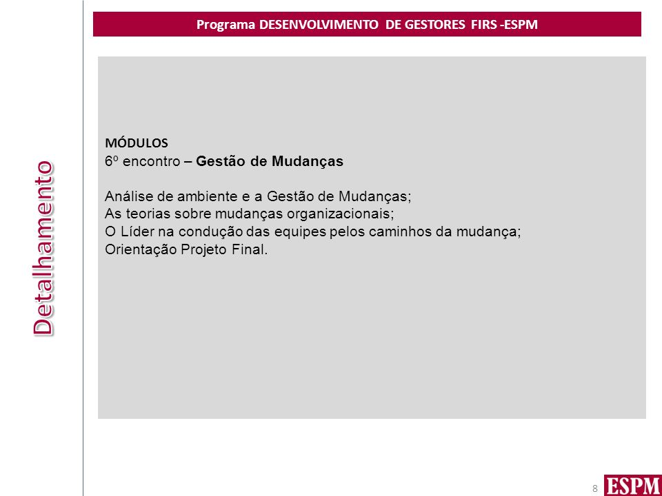 Programa DESENVOLVIMENTO DE GESTORES FIRS -ESPM 8 MÓDULOS 6º encontro – Gestão de Mudanças Análise de ambiente e a Gestão de Mudanças; As teorias sobr