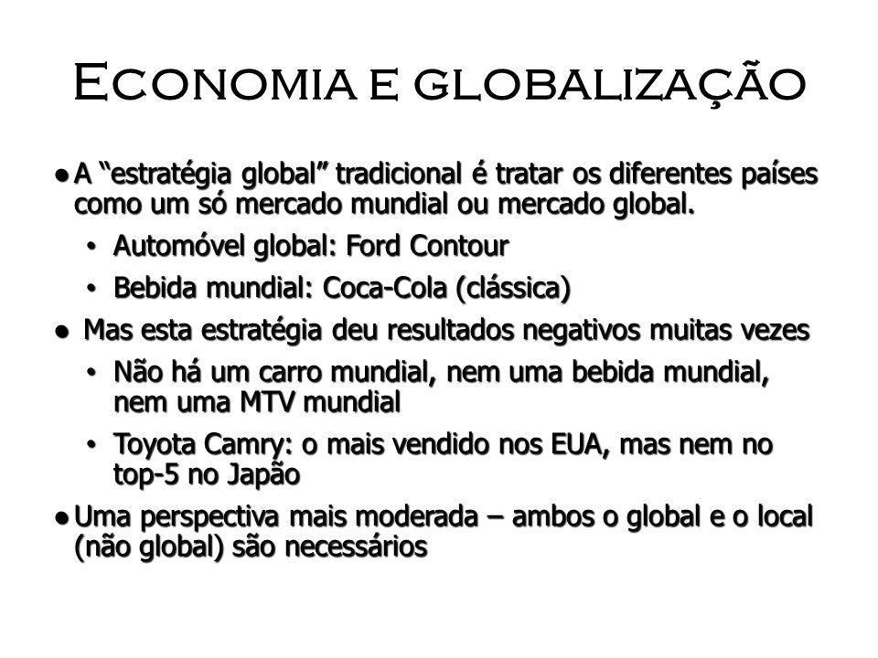 Economia e globalização A estratégia global tradicional é tratar os diferentes países como um só mercado mundial ou mercado global.A estratégia global