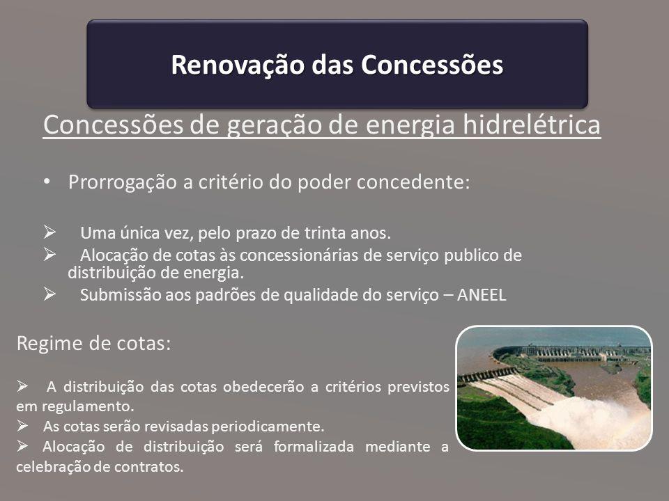 Renovação das Concessões Concessões de geração de energia hidrelétrica Prorrogação a critério do poder concedente: Uma única vez, pelo prazo de trinta anos.