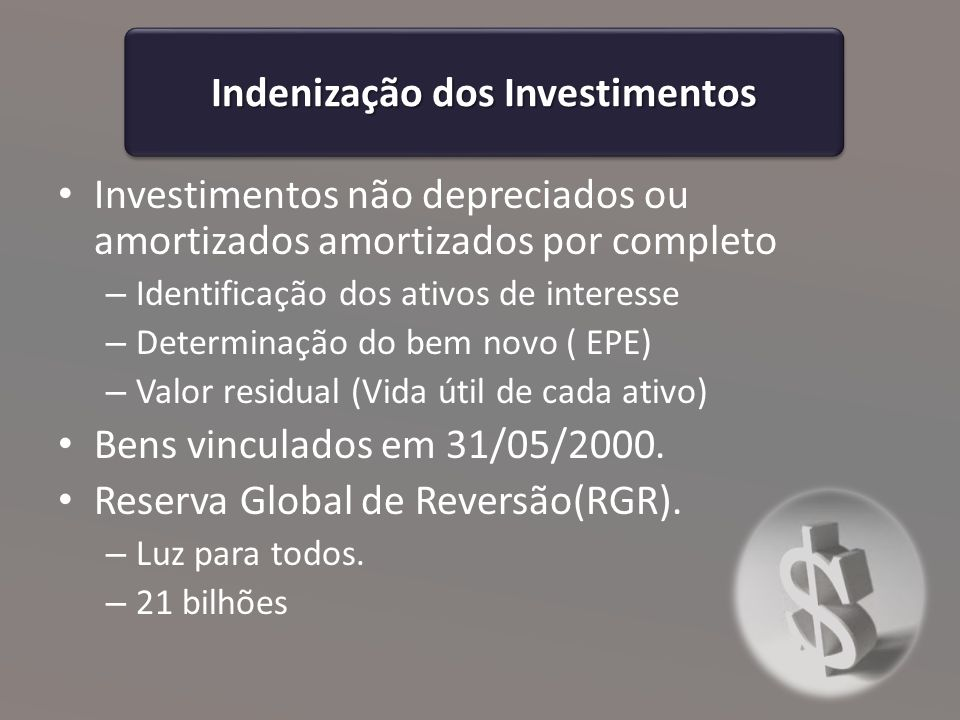 Indenização dos Investimentos Investimentos não depreciados ou amortizados amortizados por completo – Identificação dos ativos de interesse – Determinação do bem novo ( EPE) – Valor residual (Vida útil de cada ativo) Bens vinculados em 31/05/2000.