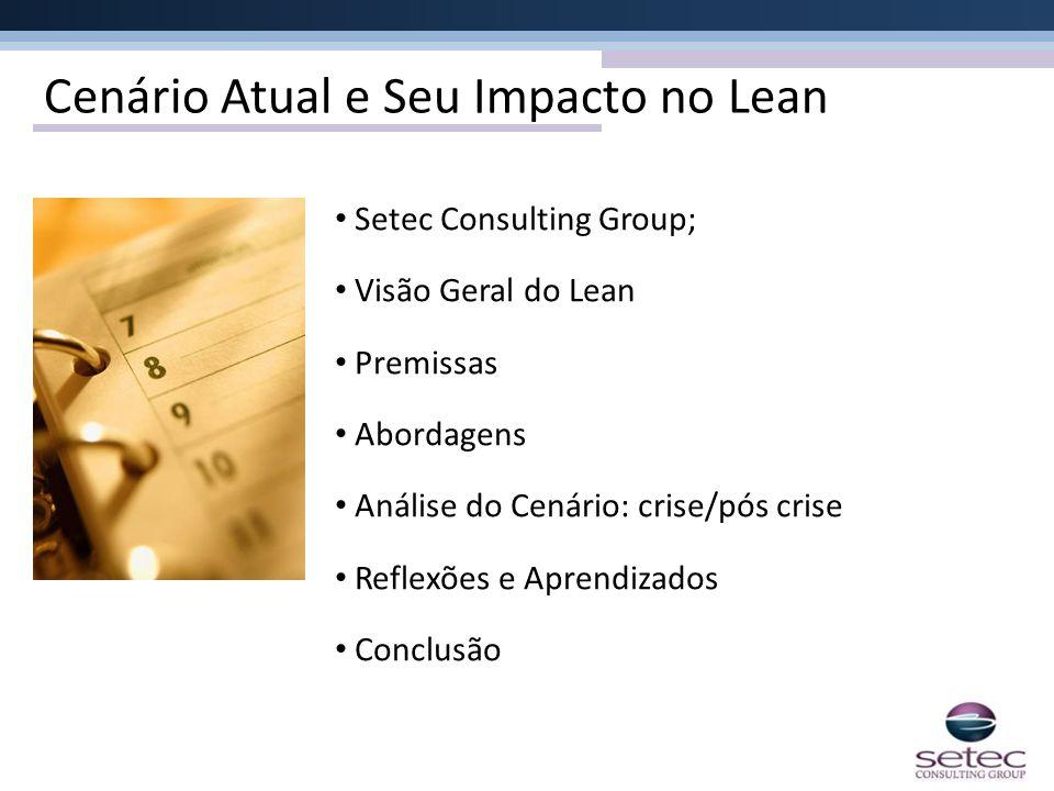 Cenário Atual e Seu Impacto no Lean Setec Consulting Group; Visão Geral do Lean Premissas Abordagens Análise do Cenário: crise/pós crise Reflexões e A