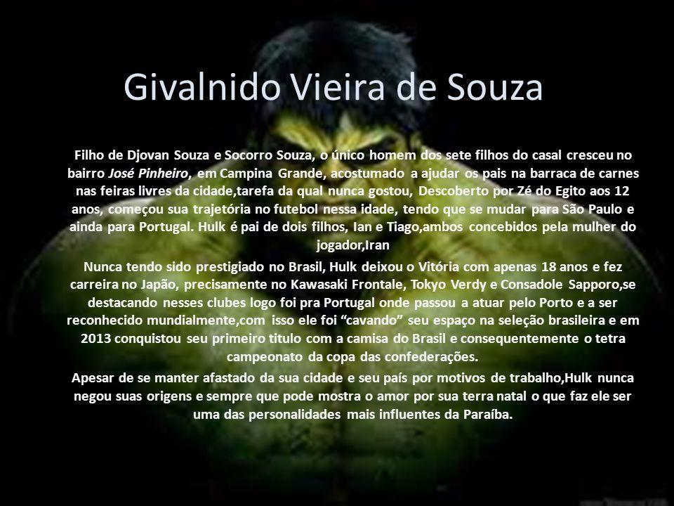 Givalnido Vieira de Souza Filho de Djovan Souza e Socorro Souza, o único homem dos sete filhos do casal cresceu no bairro José Pinheiro, em Campina Gr