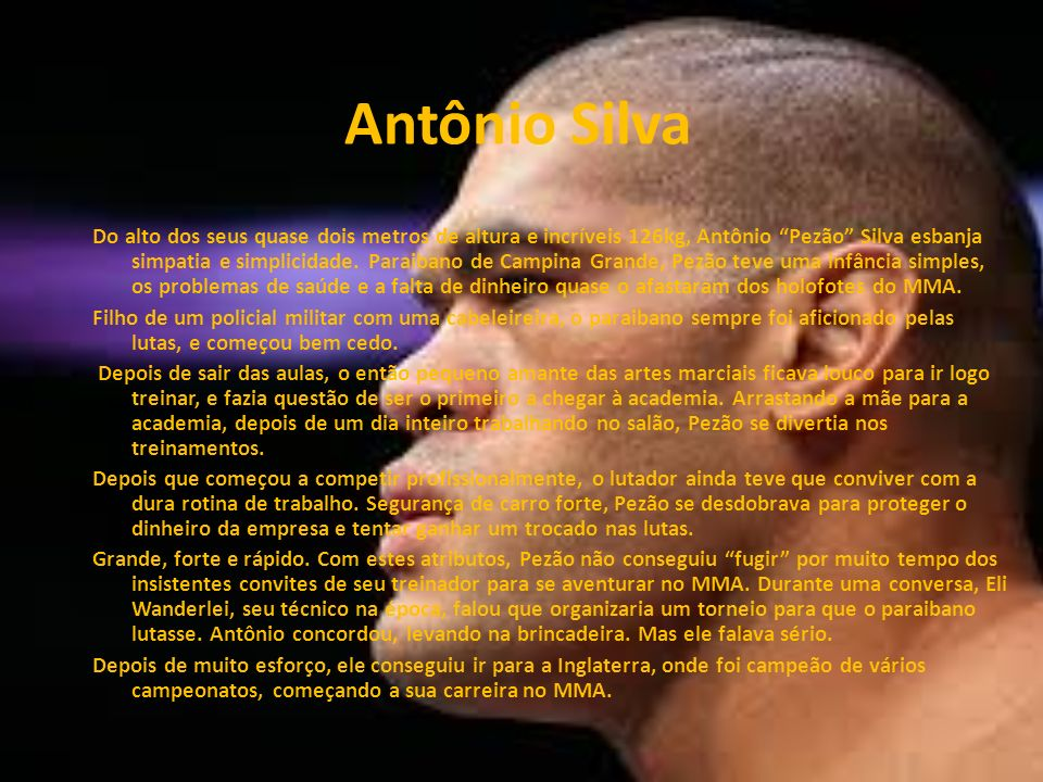 Antônio Silva Do alto dos seus quase dois metros de altura e incríveis 126kg, Antônio Pezão Silva esbanja simpatia e simplicidade.