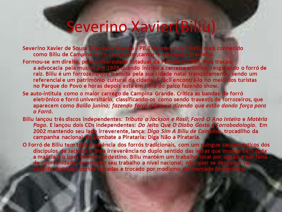 Severino Xavier(Biliu) Severino Xavier de Sousa (Campina Grande - PB,1 de março de 1949), mais conhecido como Biliu de Campina é um compositor,cantor
