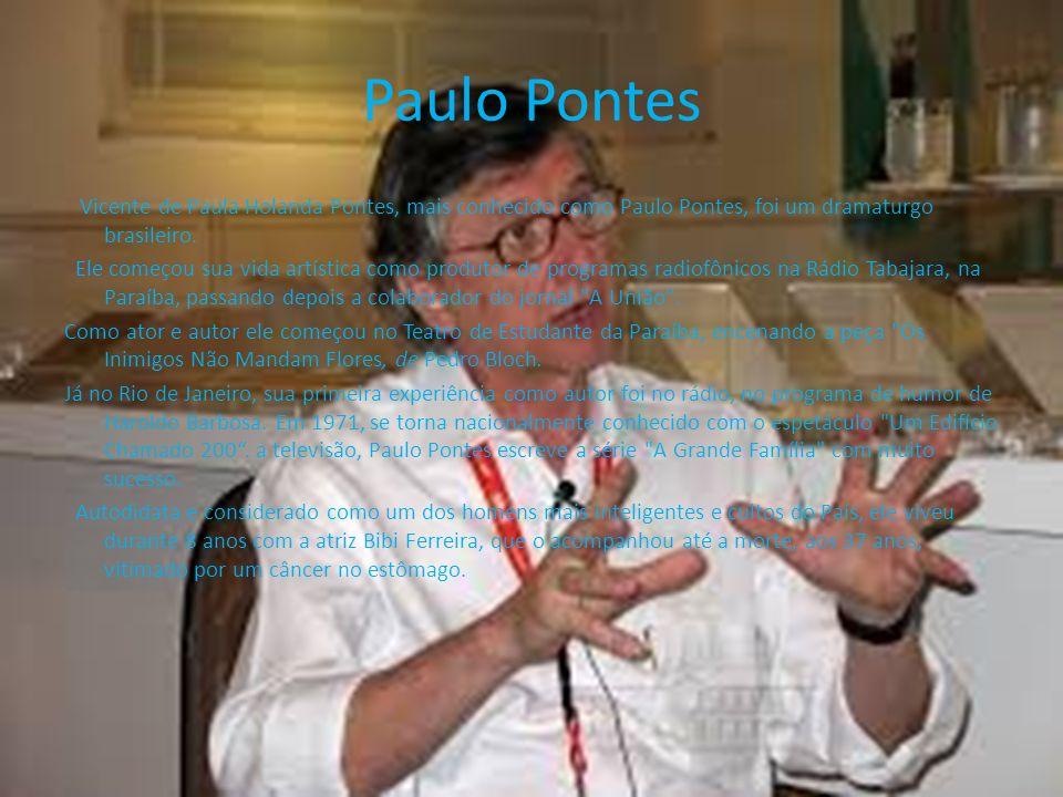 Paulo Pontes Vicente de Paula Holanda Pontes, mais conhecido como Paulo Pontes, foi um dramaturgo brasileiro. Ele começou sua vida artística como prod