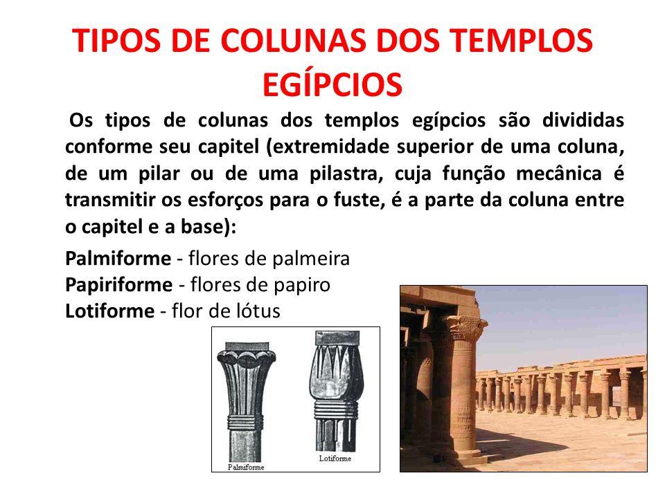 TIPOS DE COLUNAS DOS TEMPLOS EGÍPCIOS Os tipos de colunas dos templos egípcios são divididas conforme seu capitel (extremidade superior de uma coluna,
