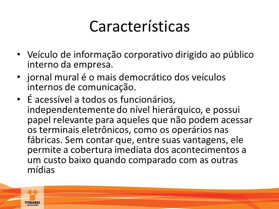 Características Veículo de informação corporativo dirigido ao público interno da empresa. jornal mural é o mais democrático dos veículos internos de c