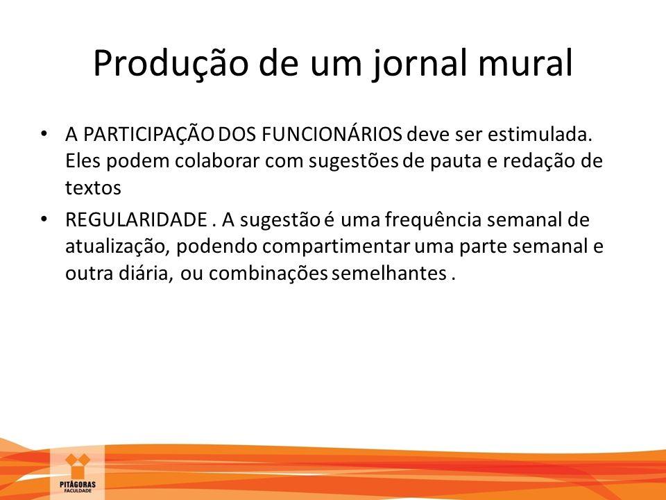 Produção de um jornal mural A PARTICIPAÇÃO DOS FUNCIONÁRIOS deve ser estimulada. Eles podem colaborar com sugestões de pauta e redação de textos REGUL