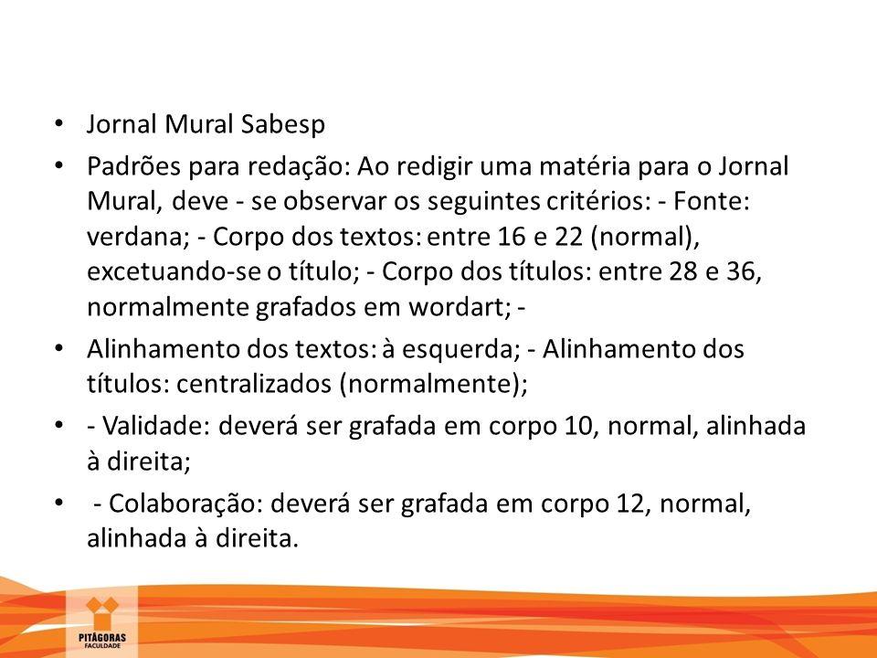 Jornal Mural Sabesp Padrões para redação: Ao redigir uma matéria para o Jornal Mural, deve - se observar os seguintes critérios: - Fonte: verdana; - C
